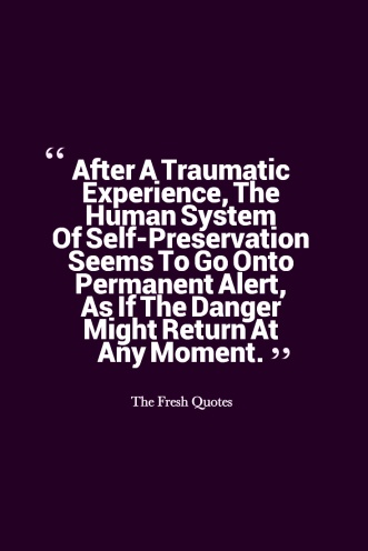 after-a-traumatic-experience-the-human-system-of-self-preservation-seems-to-go-onto-permanent-alert-as-if-the-danger-might-return-at-any-moment-judith-lewis-herman-trauma-and-recovery